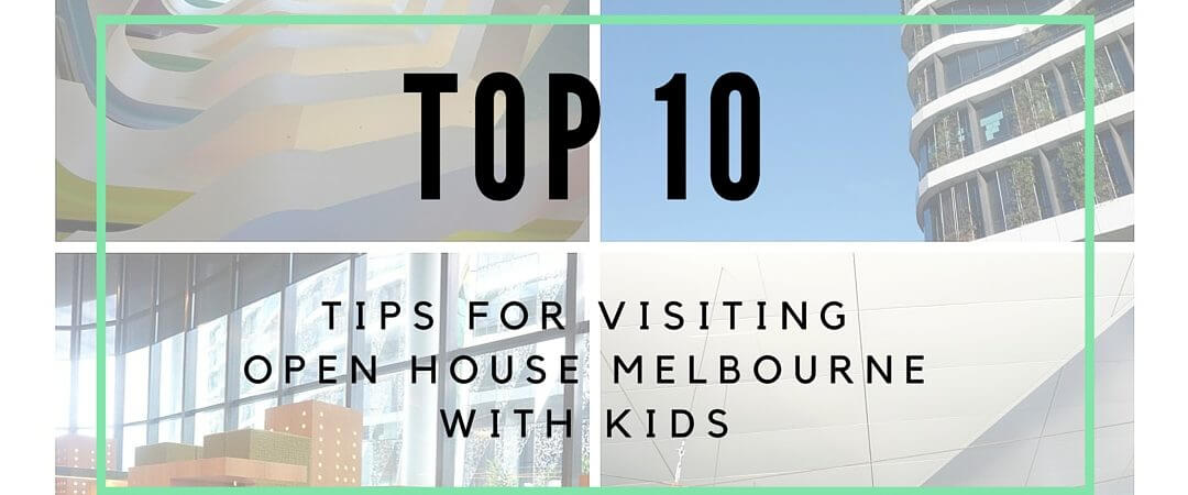 The HOT List: 10 Tips For Visiting Open House Melbourne With Kids
